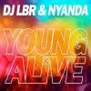 DJ LBR, NYANDA - Young & Alive
