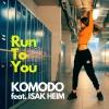 Komodo - Run To You ft. Isak Heim